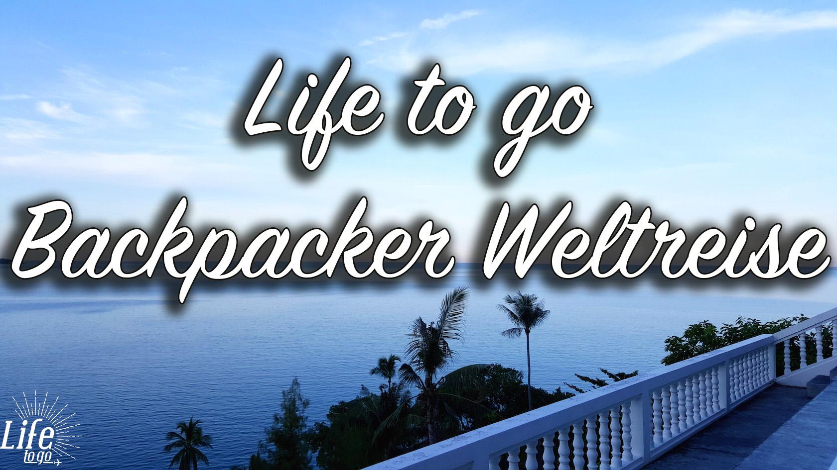 Life to go Backpacker Weltreise Vorstellung 1 - Beitragsbild